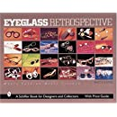 Eyeglass Retrospective: Where Fashion Meets Science (Schiffer Book for Designers & Collectors)