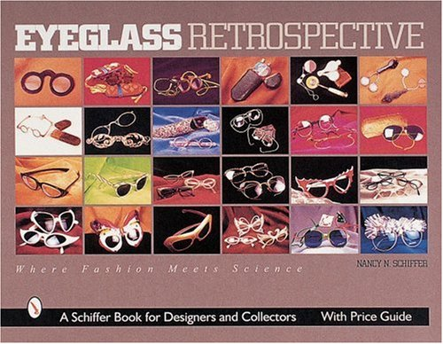 Eyeglass Retrospective: Where Fashion Meets Science (Schiffer Book for Designers & - Eyeglass Style