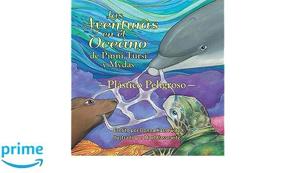 Las Aventurás en el Oceáno de Pinni, Tursi y Mydas: Plástico Peligroso (Spanish Edition): Donna Kassewitz: 9781978143272: Amazon.com: Books