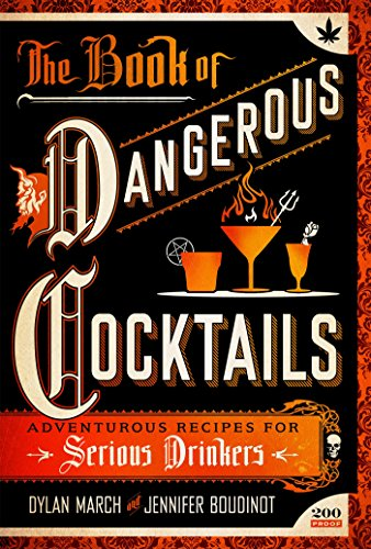 The Book of Dangerous Cocktails: Adventurous Recipes for Serious Drinkers