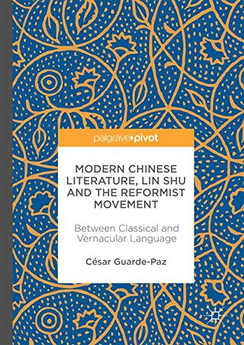 Modern Chinese Literature, Lin Shu and the Reformist Movement: Between Classical and Vernacular Language by Palgrave Macmillan
