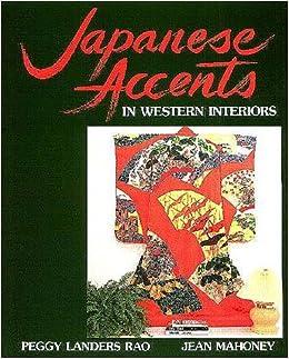 Japanese Accents In Western Interiors: Peggy Landers Rao, Jean Mahoney,  Toshiaki Sakuma: 9780870409882: Amazon.com: Books