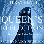 The Queen's Reflection: The Dragon Rider, Part One | Terry Heath