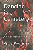 Dancing in a Cemetery: A Novel about Colombia