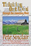 img - for Thinking Out Loud through the American West: A provocative and respectful voice in defense of wilderness environment. book / textbook / text book