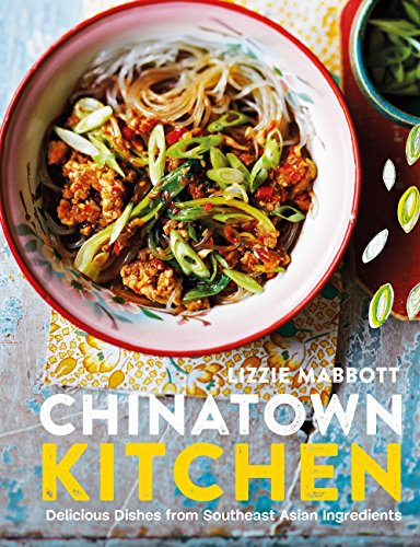 Chinatown Kitchen: Delicious Dishes From Southeast Asian Ingredients By  [Mabbott, Lizzie]