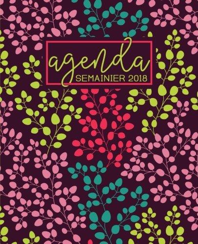 Agenda: 2018 Agenda semainier : 19x23cm : Motif floral tendance, jaune, rose, bleu canard et corail (Calendriers, agendas, organiseurs & planificateurs) (Volume 1) (French Edition)
