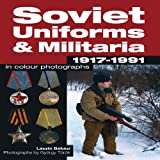 Soviet Uniforms and Militaria 1917 - 1991 in Colour Photographs, Laszlo Bekesi, 1847972608