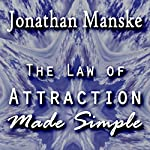 The Law of Attraction Made Simple: Magnetize Your Heartfelt Desires | Jonathan Manske