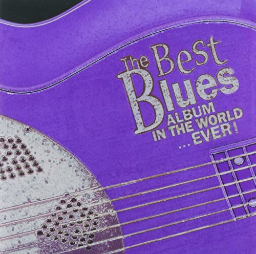 BEST BLUES ALBUM IN THE WORLD... EVER!