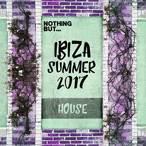 Various Artists - Nothing But... Ibiza Summer 2017 House (2017) [WEB FLAC] Download