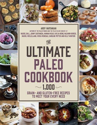 The Ultimate Paleo Cookbook: 900 Grain- and Gluten-Free Recipes to Meet Your Every Need by Arsy Vartanian, Caroline Potter, Rachel McClelland, Katja Heino, Rachel Ball, Vivica Menegaz, Nazanin Kovacs, Hannah Healy, Jenny Castaneda, Kelly Winters