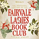The Inaugural Meeting of the Fairvale Ladies Book Club Audiobook by Sophie Green Narrated by Fiona Macleod