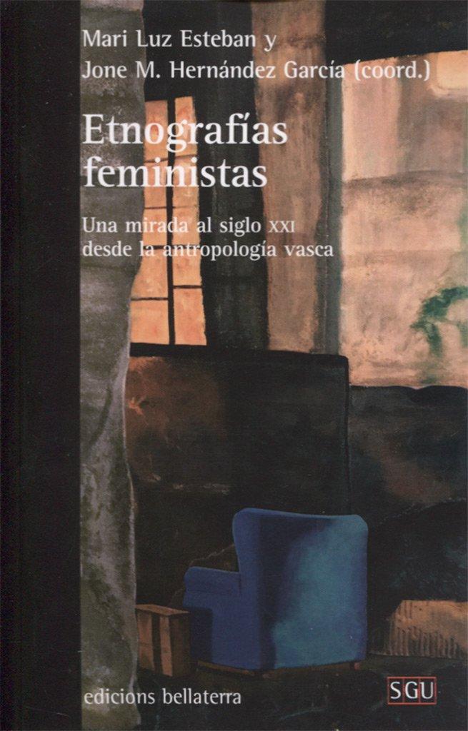 ETNOGRAFIAS FEMINISTAS: Una mirada al siglo XXI desde la antropología vasca SGU: Amazon.es: Mari Luz Esteban Galarza, Jone M. Hernández García: Libros