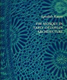 img - for The Mosque in Early Ottoman Architecture book / textbook / text book