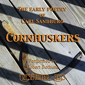 The Early Poetry of Carl Sandburg: Cornhuskers Audiobook
