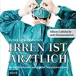 Irren ist ärztlich: Ein Medizinskandal, wie er jeden Tag passieren kann | Lothar Zimmermann