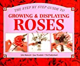 Step-by-Step Guide to Growing and Displaying Roses, John Mattock and Jane Newdick, 1551100762