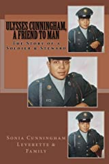 Ulysses Cunningham, A Friend to Man: The Story of a Soldier and a Steward Paperback