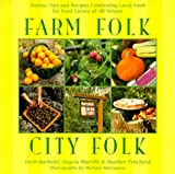 img - for Farm Folk City Folk: Stories, Tips and Recipes Celebrating Local Food for Food Lovers of All Stripes book / textbook / text book