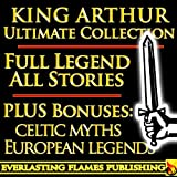 """KING ARTHUR AND THE KNIGHTS OF THE ROUND TABLE ULTIMATE COLLECTION - Including """"Le Morte D'Arthur"""", Celtic, Medieval and European Mythology, British Myths and Legends of the  Middle Ages"""