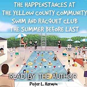 The Happenstances at the Yellow County Community Swim and Racquet Club the Summer Before Last Audiobook