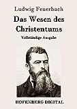 Das Wesen des Christentums: Vollständige Ausgabe