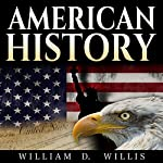 American History: US History: An Overview of the Most Important People and Events in the History of United States, from Indians to Contemporary History of America | William D. Willis
