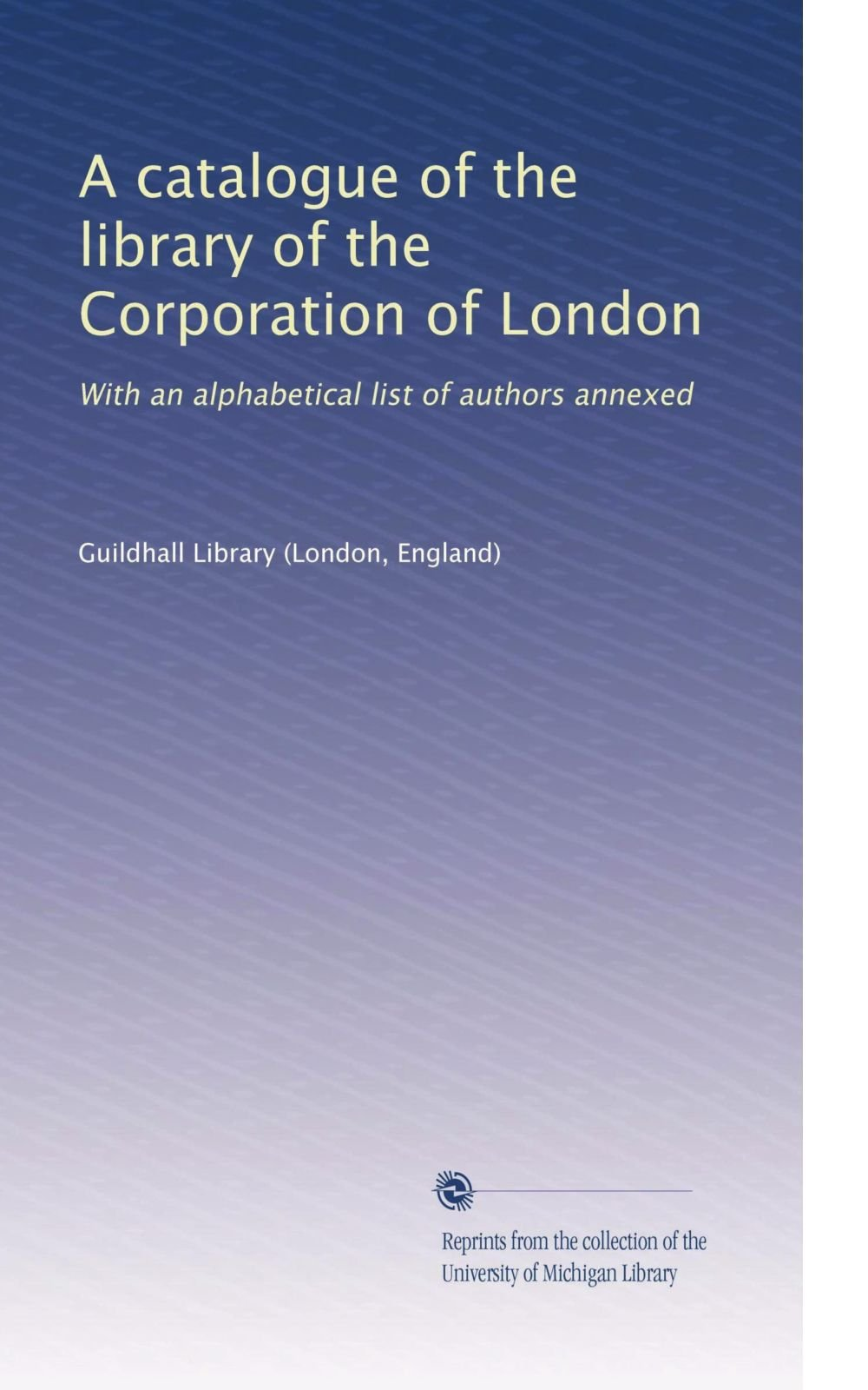 Download A catalogue of the library of the Corporation of London: With an alphabetical list of authors annexed PDF