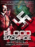 Blood Sacrifice - Occult Secrets of Hitler and the 3rd Reich - A Biblical Perspective - Extended Directors Cut