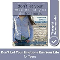 Don't Let Your Emotions Run Your Life for Teens: Dialectical Behavior Therapy Skills for Helping You Manage Mood Swings, Control Angry Outbursts, and ... with Others (Instant Help Book for Teens)