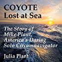 Coyote Lost at Sea: The Story of Mike Plant, America's Daring Solo Circumnavigator Audiobook by Julia Plant Narrated by Kitty Hendrix