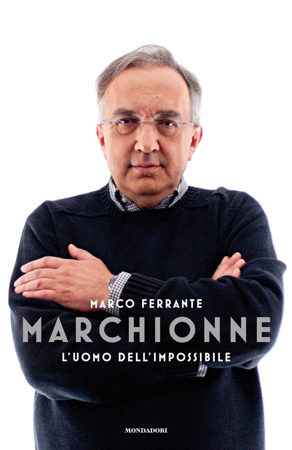 Marchionne. L'uomo dell'impossibile Copertina rigida – 28 ago 2018 Marco Ferrante Mondadori 8804708239 ECONOMIA