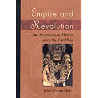 Empire and Revolution: The Americans in Mexico since the Civil War