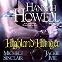 Highland Hunger Audiobook by Hannah Howell, Michele Sinclair, Jackie Ivie Narrated by Jayne Entwistle