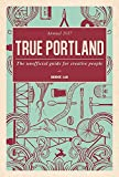 img - for True Portland: The Unofficial Guide for Creative People book / textbook / text book