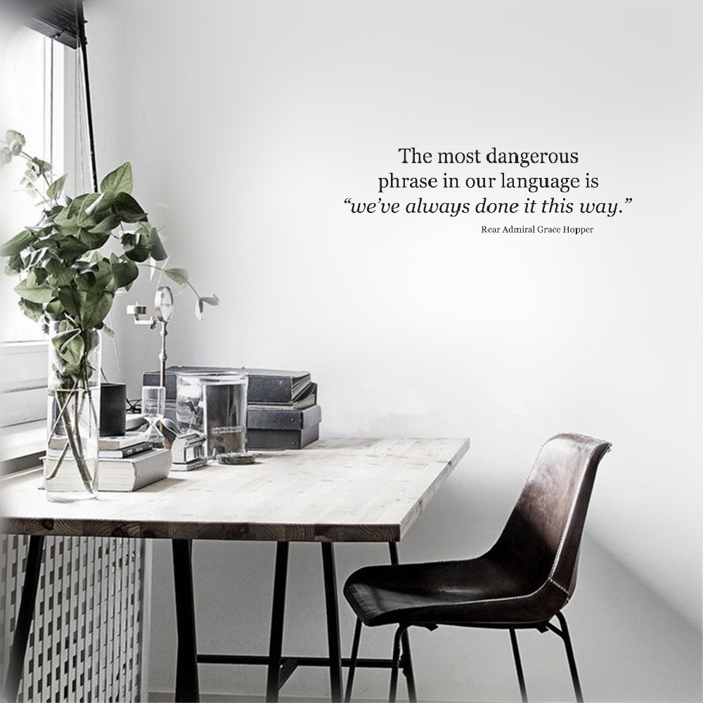Removable Wall Decals Inspirational Vinyl Wall Art The Most Dangerous Phrase in Our Language is We've Always Done it This Way. Rear Admiral Grace Hopper.