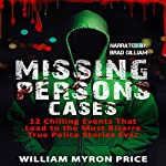 Missing Persons Cases: 12 Chilling Events That Lead to the Most Bizarre True Police Stories Ever | William Myron Price