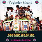Beyond the Border: An Indian in Pakistan | Yoginder Sikand