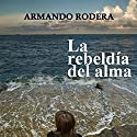 La rebeldía del almab [Rebellion of the Soul] Audiobook by Armando Rodera Blasco Narrated by Rosa López