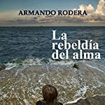 La rebeldía del almab [Rebellion of the Soul] | Armando Rodera Blasco