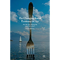The Changing Social Economy of Art: Are the Arts Becoming Less Exclusive? (English Edition)
