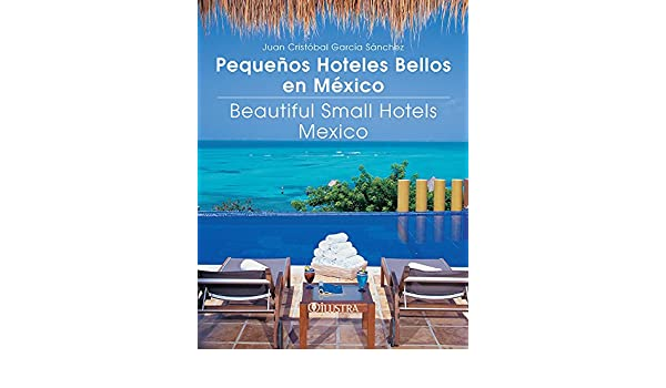 pequenos hoteles bellos en mexico=beautiful small hotels ...