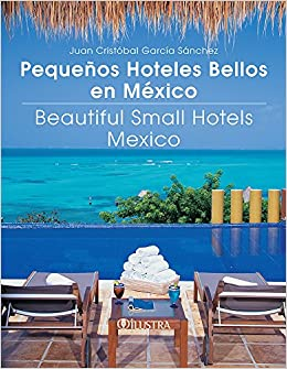 pequenos hoteles bellos en mexico=beautiful small hotels mexico ...