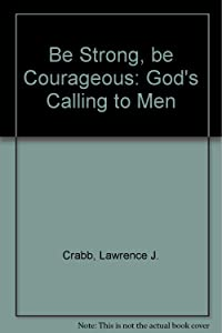 Be Strong, be Courageous: God's Calling to Men