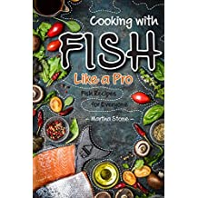 Cooking with Fish Like a Pro: Fish Recipes for Everyone