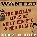 Wanted: The Outlaw Lives of Billy the Kid and Ned Kelly Audiobook by Robert M. Utley Narrated by Tom Perkins