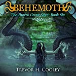Behemoth: The Jharro Grove Saga, Book 6 | Trevor H. Cooley