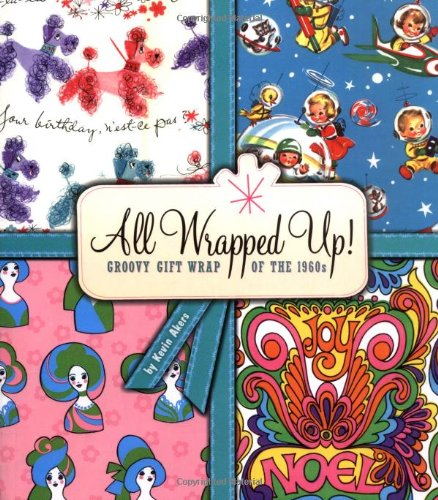 All Wrapped Up!: Groovy Gift Wrap of the 1960s