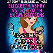 Passion, Poison & Puppy Dogs: Danger Cove Mysteries, Book 9 | Sally J. Smith, Jean Steffens, Elizabeth Ashby